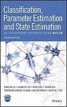 Cover of Classification parameter estimation and state estimation an engineering approach using matlab
