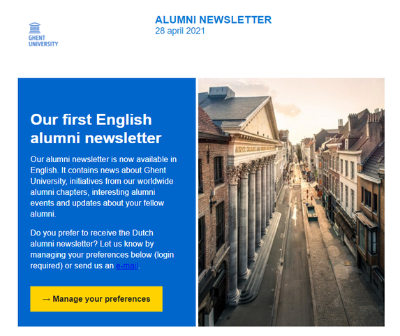 Our alumni newsletter is now available in English. It contains news about Ghent University, initiatives from our worldwide alumni chapters, interesting alumni events and updates about your fellow alumni.