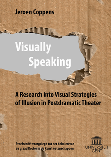 Visually Speaking. A Research into Visual Strategies of Illusion in Postdramatic Theatre