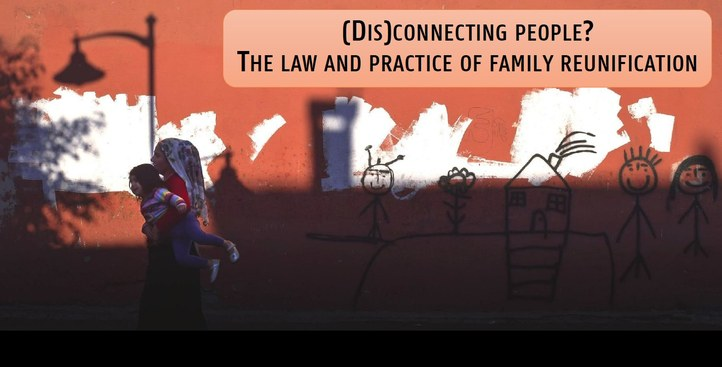 """(Dis)connecting people? The law and practice of family reunification"""